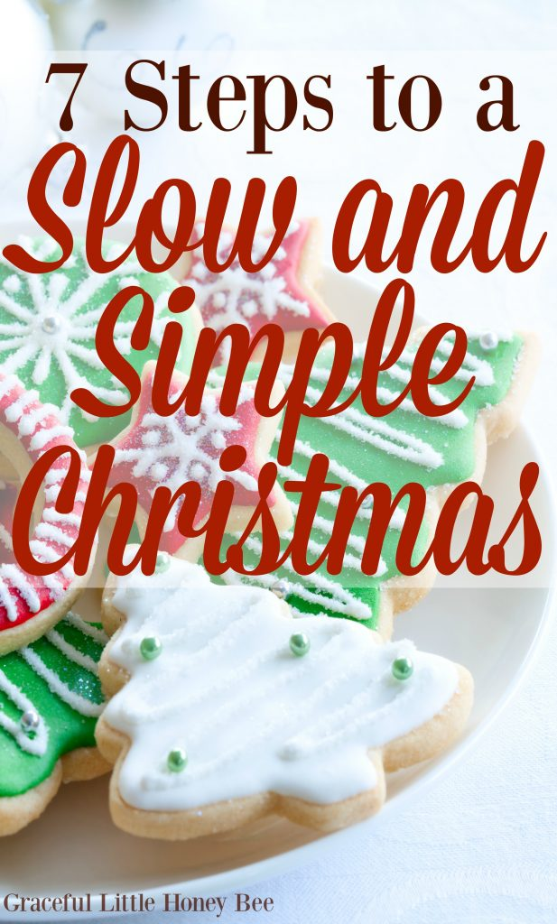 Feeling holiday overwhelm? Try these 7 Steps to a Slow and Simple Christmas for a stress free holiday on gracefullittlehoneybee.com